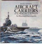 Chesneau, R. - Aircraft Carriers of the World, 1914 to the Present. An Illustrated Ecyclopedia.
