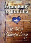 SCHREDERHOF, John / COSBY, Jeff - From Baby to Buddha. The art of masterfull living
