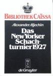 ALJECHIN, Alexander - Das New Yorker Schachturnier 1927