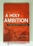 Piper, John - A Holy Ambition --- To Preach Where Christ Has Not Been Named