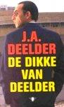 - DEELDER, J.A. - De Dikke van Deelder  - bevat Schone Welt; Modern passe; Drukke dagen; De t van Vondel - uitgeverij De Bezige Bij,  568 blz.