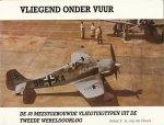 Noort, Peter F.A. van de - Vliegend onder vuur. De 30 meestgebouwde vliegtuigtypen uit de tweede wereldoorlog. Deel 6 uit de reeks onder ausp. van het Aviodome