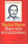 Havel, Václav - NAAR ALLE WINDSTREKEN. De president-schrijver heeft redenen tot scepsis te over, maar boort de bronnen van de hoop aan