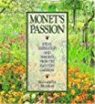 Murray, Elizabeth - Monet's Passion / Ideas, Inspiration & Insights from the Painter's Gardens