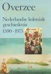 Boogaart, E. van den / Drooglever, P.J. e.v.a. - Overzee. Nederlandse koloniale geschiedenis 1590- 1975