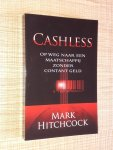 Hitchcock, Mark - Cashless. Op weg naar een maatschappij zonder contant geld