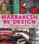Montague, Maryam - Marrakesh by Design Decorating With All the Colors, Patterns, and Magic of Morocco
