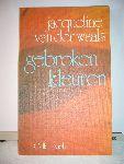 Waals, Jacqueline E. van der - Gebroken Kleuren - Bloemlezing uit de gedichten van Jacqueline E. van der Waals