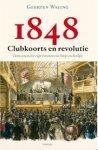 Waling, Geerten - 1848 - Clubkoorts en revolutie / democratische experimenten in Parijs en Berlijn