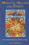 Huson, Paul - Mystical Origins of the Tarot / From Ancient Roots to Modern Usage