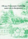 Slomp, Egbert - 150 jaar Protestants Christelijk onderwijs in Berghuizen (Drenthe)