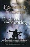 Forsyth, Frederick - DE SLAVEN VAN DE OORLOG - THRILLER