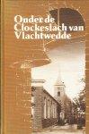J.H Kwak (eindredactie) - Onder de Clockeslach van Vlachtwedde