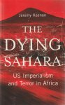 Keenan, Jeremy - THE DYING SAHARA. 'US Imperialism and Terror in Africa.'