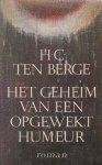 Berge (Alkmaar, 24 december 1938), Johannes Cornelis (Hans) ten - Het geheim van een opgewekt humeur - Roman die speelt in Amsterdam, Mexico en het Nederlandse platteland, incest, liefde en dood spelen een rol in dit verhaal.
