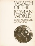 Kent, J.P.C. & K.S. Painter (edited by) - Wealth of the Roman World. Gold and Silver AD 300-700