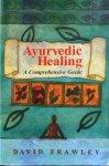 Frawley, David - Ayurvedic healing; a comprehensive guide