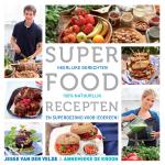 Velde, Jesse van der / Kroon, Annemieke de - Superfood recepten / heerlijke gerechten, 100% natuurlijk en super gezond voor iedereen