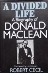 Robert Cecil. - A divided life. A Biography of Donald Maclean.