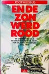 Hulsbus, Joop. - En de zon werd rood. De ondergang van Nederlands-Indië en de hel van de Birma Spoorweg 1941 - 1945.