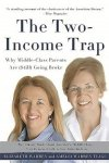 Amelia Warren Tyagi Elizabeth Warren - The Two-Income Trap (Revised and Updated Edition) Why Middle-Class Parents Are (Still) Going Broke
