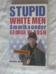Moore, Michael - Stupid white men. Amerika onder George W. Bush