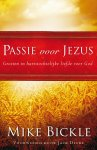 Bickle, Mike - Passie voor Jezus [ Groeien in hartstochtelijke liefde voor God. Voorwoord door Jack Deere.]