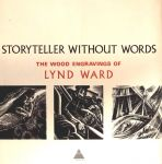 Ward, Lynd - Storyteller without words  The wood engravings of Lynd Ward