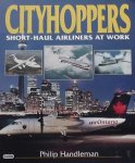 Handleman, Philip. - Cityhoppers. Short-Haul Airlines at work.