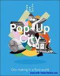 Jeroen Beekmans, Joop de Boer - Pop-up city: city-making in a fluid world