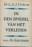 Verberne, Dr. L. G. J. - IN DEN SPIEGEL VAN HET VERLEDEN - EEN REEKS PUBLICATIES OVER GESCHIEDENIS EN CULTUUR DER NEDERLANDEN, EERSTE DEEL