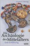Fehring, Günter P - Die Archäologie des Mittelalters / Eine Einführung