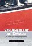 Rademakers, K. - Van Ambulant tot Zwaluw  de Friese ijzervloot geregistreerd