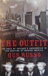 Russo, Gus. - The Outfit: The Role Of Chicago's Underworld In The Shaping Of Modern America
