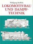 Stoffels, Wolfgang - Lokomotivbau und Dampftechnik. Versuche und Resultate mit Hochdruckdampflokomotiven, Dampfmotorlokomotiven, Dampfturbinenlokomotiven.
