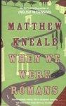 Kneale, Matthew - When We Were Romans