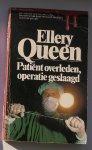 QUEEN, ELLERY, - Ellery Queen. Patient overleden operatie geslaagd.