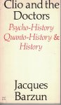 Barzun, Jacques - Clio and the Doctors / Psycho-History Quanto-History & History