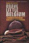 Mark De Geest - Brave little Belgium. 13 verhalen over Belgie in de Eerste Wereldoorlog