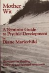 Mariechild, Diane - Mother Wit: A Feminist Guide To Psychic Development