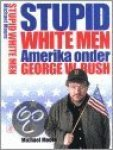 Moore, M. - Stupid white men / Amerika onder George W. Bush
