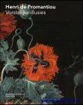 Authors;  Anna Cecilia Koldeweij, Friso Lammertse, Volker Manuth, Fred Meijer, Monique Rakhorst, Vienna van Rosmalen - Henri de Fromantiou Vorstelijke Illusies. NL.
