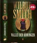 Smith, Wilbur .. Vertaling uit het Engels door Hans kooijman  Omslagontwerp ; Hilden Design - Vallei der koningen .. Het klassieke gevecht tegen de heersende kracht