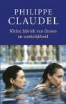 Claudel, Philippe - Kleine fabriek van droom en werkelijkheid