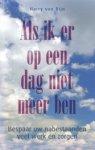Rijn, H. van - Als ik er op een dag niet meer ben / bespaar uw nabestaanden veel werk en zorgen