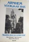 VERHOEFF, Wim, VROEMEN, Paul en KRAMER, Nico (foto's ) - Arnhem voorjaar 1945. Wandelen door een verlaten stad. Deel 1 en Deel II