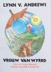 Andrews, Lynn V. - Vrouw van Wyrrd; over het aanwakkeren van het innerlijk levensvuur