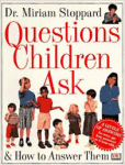 Stoppard, Dr. Miriam - QUESTIONS CHILDREN ASK & HOW TO ANSWER THEM - For Levels of Answers for every age from preschool to 11-year-old