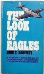 Godfrey, John. T. - The Look of Eagles. USAF 4th Fighter Group in W.W.II