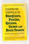 Chernow, Fred B & Chernow, Carol - Classroom Portfolio of Energizers, Puzzles, Quizzes, Games and BrainTeasers